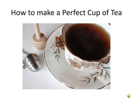How to make a Perfect Cup of Tea Supplies Kettle Ceramic tea-pot Large ceramic mug and spoon Microwave oven.