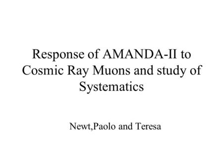 Response of AMANDA-II to Cosmic Ray Muons and study of Systematics Newt,Paolo and Teresa.