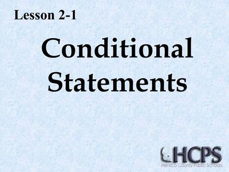 Conditional Statements Lesson 2-1. Conditional Statements have two parts: Hypothesis ( denoted by p) and Conclusion ( denoted by q)