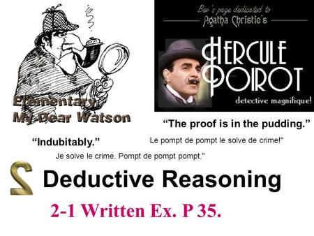 "Deductive Reasoning ""The proof is in the pudding."" ""Indubitably."" Je solve le crime. Pompt de pompt pompt. Le pompt de pompt le solve de crime! 2-1 Written."