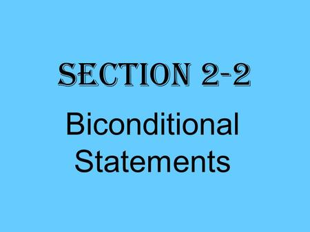 "Section 2-2 Biconditional Statements. Biconditional statement a statement that contains the phrase ""if and only if"". Equivalent to a conditional statement."