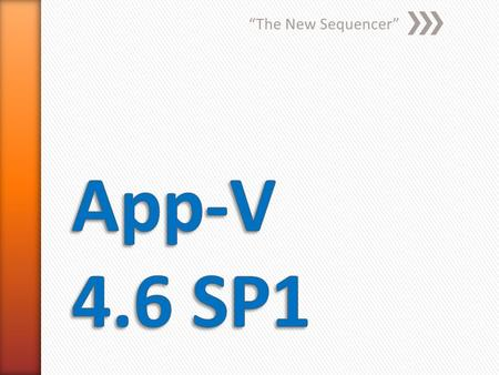 """The New Sequencer"". Application Virtualization » Encapsulate App, not entire OS » Solves conflict between apps » Solves conflict between users and apps."
