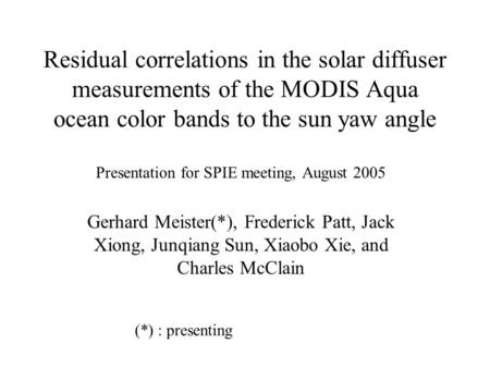 Residual correlations in the solar diffuser measurements of the MODIS Aqua ocean color bands to the sun yaw angle Presentation for SPIE meeting, August.