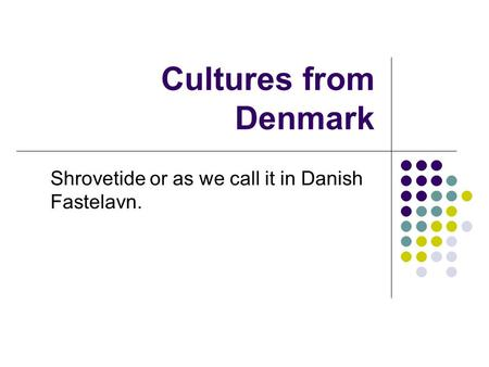 Cultures from Denmark Shrovetide or as we call it in Danish Fastelavn.