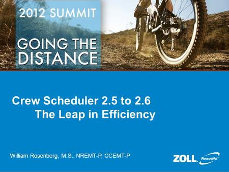 Crew Scheduler 2.5 to 2.6 The Leap in Efficiency William Rosenberg, M.S., NREMT-P, CCEMT-P.