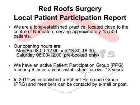Red Roofs Surgery Local Patient Participation Report We are a long-established practice, located close to the centre of Nuneaton, serving approximately.