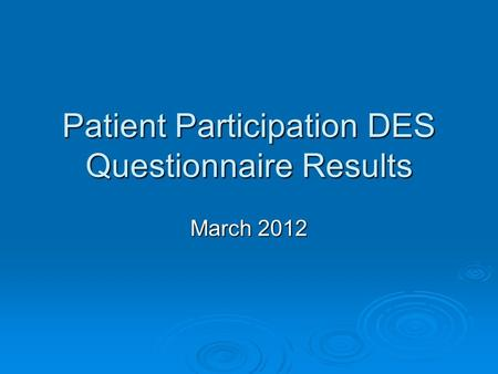 Patient Participation DES Questionnaire Results March 2012.
