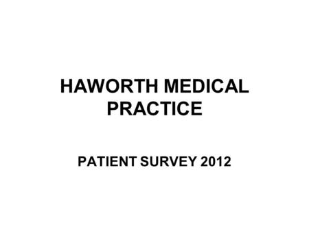 HAWORTH MEDICAL PRACTICE PATIENT SURVEY 2012. MALE 48 FEMALE 95.
