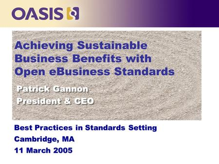 Achieving Sustainable Business Benefits with Open eBusiness Standards Patrick Gannon President & CEO Patrick Gannon President & CEO Best Practices in Standards.