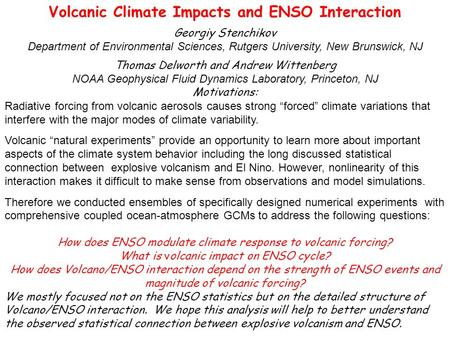 Volcanic Climate Impacts and ENSO Interaction Georgiy Stenchikov Department of Environmental Sciences, Rutgers University, New Brunswick, NJ Thomas Delworth.