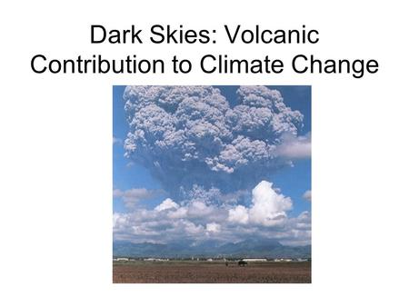 Dark Skies: Volcanic Contribution to Climate Change.