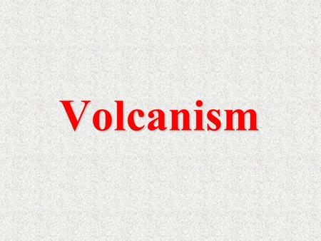 Volcanism. Plate tectonics and igneous activity Global distribution of magmatism is not random Most volcanoes are located within or near ocean basins.
