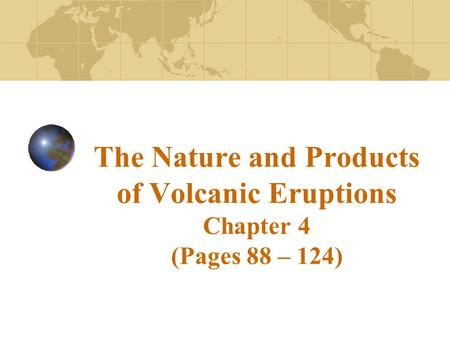 The Nature and Products of Volcanic Eruptions Chapter 4 (Pages 88 – 124)