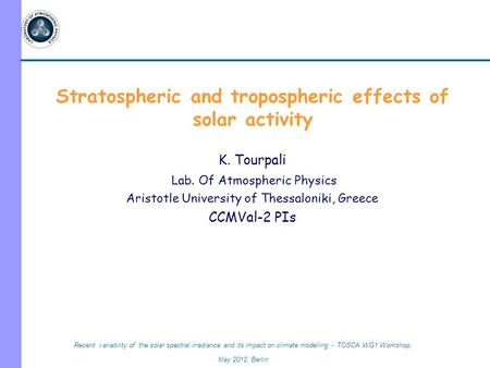 Recent variability of the solar spectral irradiance and its impact on climate modelling - TOSCA WG1 Workshop, May 2012, Berlin Stratospheric and tropospheric.