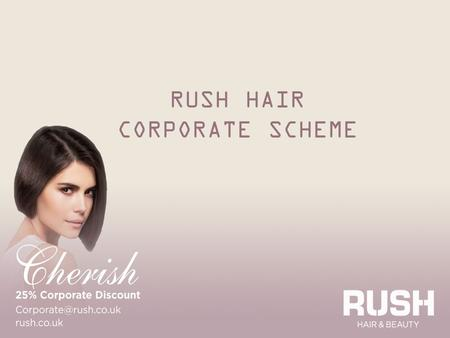RUSH HAIR CORPORATE SCHEME. Our brand story, our bright future: In 1994 we opened our doors to our first ever hair salon. 19 years later and we have firmly.