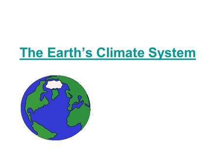 The Earth's Climate System. Is climate change new? Climate change is a natural part of Earth's history. For example, thousands of years ago, thick ice.