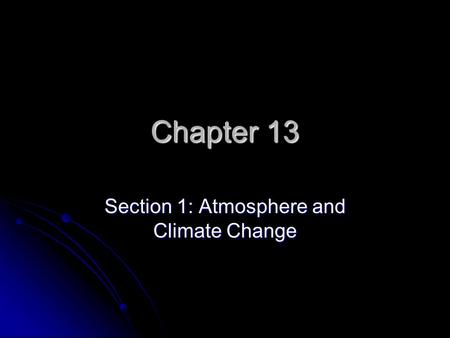 Chapter 13 Section 1: Atmosphere and Climate Change.