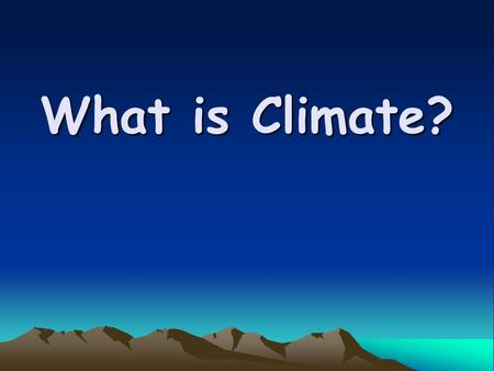 What is Climate?. Climate is… the long-term characteristic weather of a region. Determined by averaging the weather over a long period of time –Temperature-