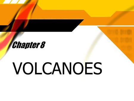 Chapter 8 VOLCANOES. Section 1 - Volcanic Eruptions  There are two types of volcanic eruptions, Nonexplosive and Explosive  1) NONEXPLOSIVE ERUPTIONS.