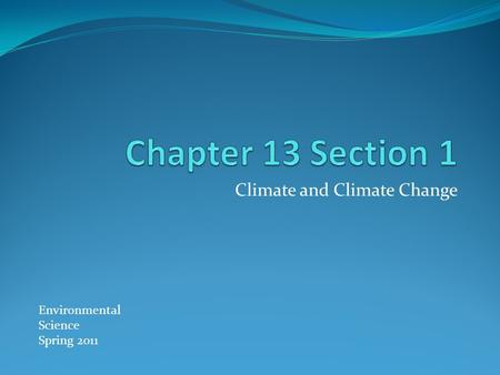 Climate and Climate Change Environmental Science Spring 2011.