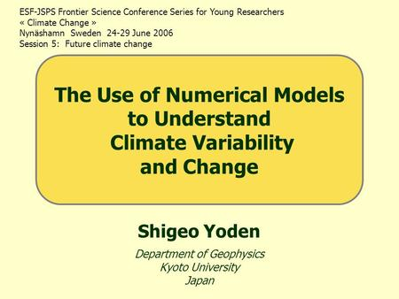Shigeo Yoden Department of Geophysics Kyoto University Japan ESF-JSPS Frontier Science Conference Series for Young Researchers « Climate Change » Nynäshamn.