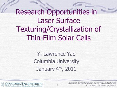 Research Opportunities in Laser Surface Texturing/Crystallization of Thin-Film Solar Cells Y. Lawrence Yao Columbia University January 4 th, 2011 Research.