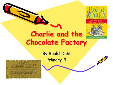 Charlie and the Chocolate Factory By Roald Dahl Primary 3.