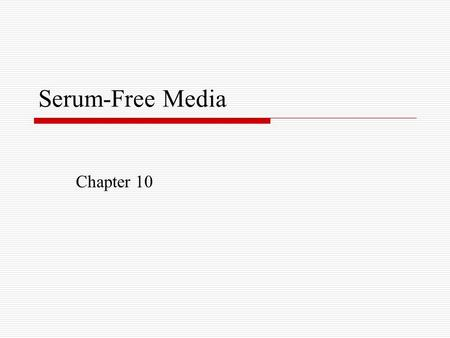 Serum-Free Media Chapter 10. Change from serum to serum free media  Serum can be reduced or omitted without apparent cell selection -if appropriate nutritional.