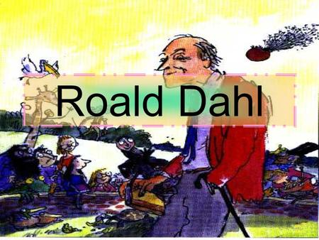Roald Dahl. Childhood Roald Dahl was born in Cardif (Wales) in 1916, their parents were Norwegian, Harald Dahl and Sofie Magdalene Dahl. Dahl's family.