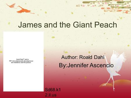 James and the Giant Peach By:Jennifer Ascencio Sd68.k1 2.il.us Author: Roald Dahl.