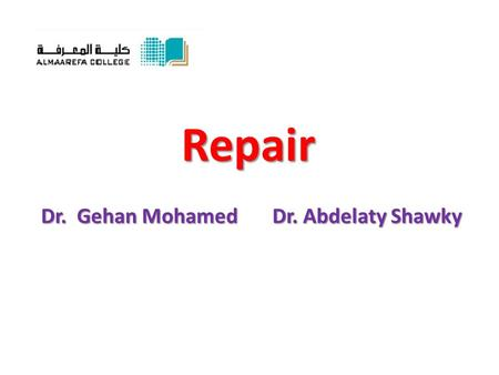 Repair Dr. Gehan Mohamed Dr. Abdelaty Shawky. Intended Learning outcomes  Understanding the classification of human cells according to their ability.