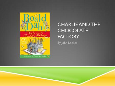 CHARLIE AND THE CHOCOLATE FACTORY By John Locker.