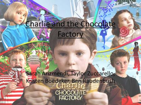 Charlie and the Chocolate Factory Sarah Arizmendi, Taylor Zuccarello, Kristen Boedeker, Ben Raudenbush.