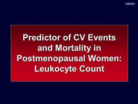 VBWG Predictor of CV Events and Mortality in Postmenopausal Women: Leukocyte Count.