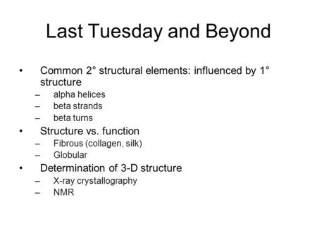 Last Tuesday and Beyond Common 2° structural elements: influenced by 1° structure –alpha helices –beta strands –beta turns Structure vs. function –Fibrous.