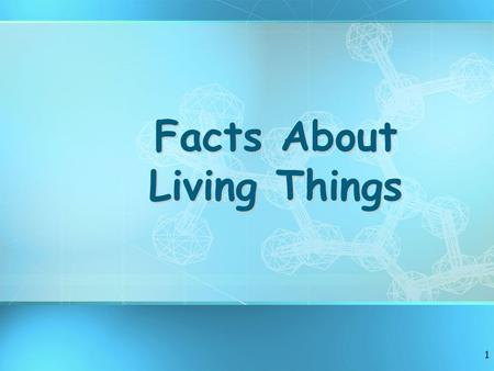 1 Facts About Living Things. 2 What Are the Main Characteristics of organisms? 1.Made of CELLS 2.REPRODUCE 3.Have a UNIVERSAL GENETIC CODE 4.GROW and.