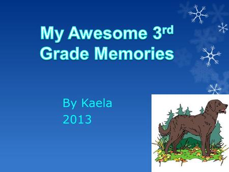 By Kaela 2013. Meet Our Class Click to view our class video.