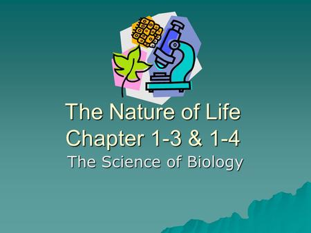 The Nature of Life Chapter 1-3 & 1-4 The Science of Biology.