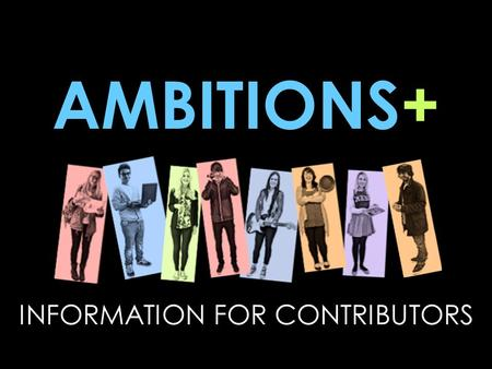 AMBITIONS+ INFORMATION FOR CONTRIBUTORS. AMBITIONS+ Careers event for Post 16 students Monday 10 March UWE Exhibition & Conference Centre 2,000 young.