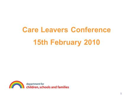 1 Care Leavers Conference 15th February 2010. 2 Kevin Woods Assistant Director Children in Care Division Creating New Opportunities for Care Leavers in.