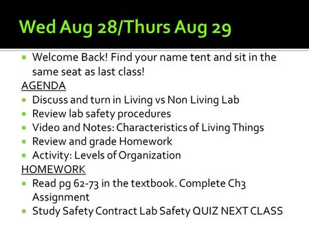  Welcome Back! Find your name tent and sit in the same seat as last class! AGENDA  Discuss and turn in Living vs Non Living Lab  Review lab safety procedures.