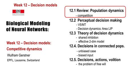 Biological Modeling of Neural Networks: Week 12 – Decision models: Competitive dynamics Wulfram Gerstner EPFL, Lausanne, Switzerland 12.1 Review: Population.