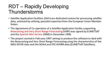 RDT – Rapidly Developing Thunderstorms Satellite Application Facilities (SAFs) are dedicated centres for processing satellite data, achieved by utilizing.