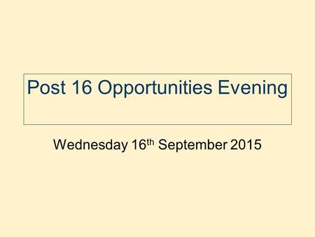 Post 16 Opportunities Evening Wednesday 16 th September 2015.