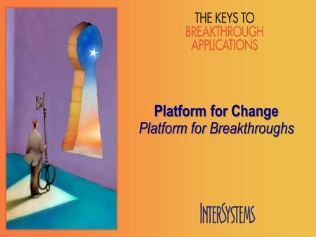 Platform for Change Platform for Breakthroughs. Why breakthroughs? More and more: only apps being bought/ funded Why change? Improved results only come.
