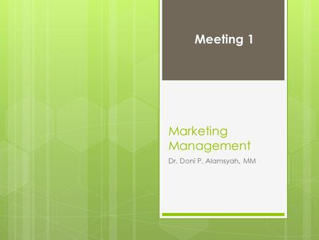 Marketing Management Dr. Doni P. Alamsyah, MM Meeting 1.