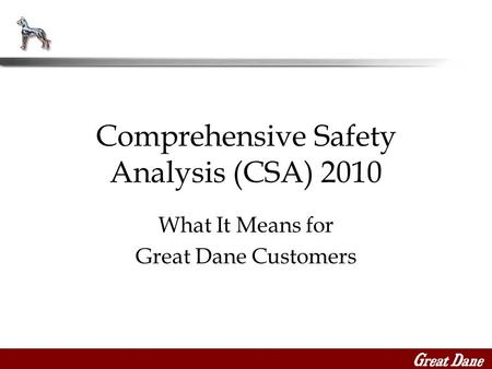 What It Means for Great Dane Customers Comprehensive Safety Analysis (CSA) 2010.