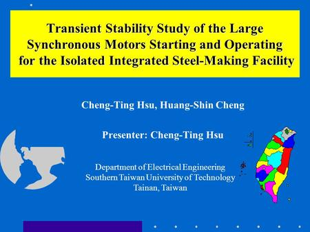 Cheng-Ting Hsu, Huang-Shin Cheng Presenter: Cheng-Ting Hsu Transient Stability Study of the Large Synchronous Motors Starting and Operating for the Isolated.