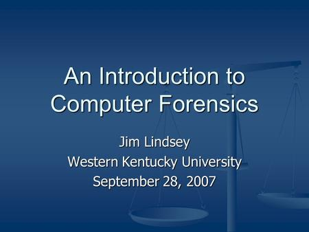 An Introduction to Computer Forensics Jim Lindsey Western Kentucky University September 28, 2007.