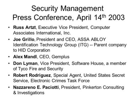 Security Management Press Conference, April 14 th 2003 Russ Artzt, Executive Vice President, Computer Associates International, Inc. Joe Grillo, President.